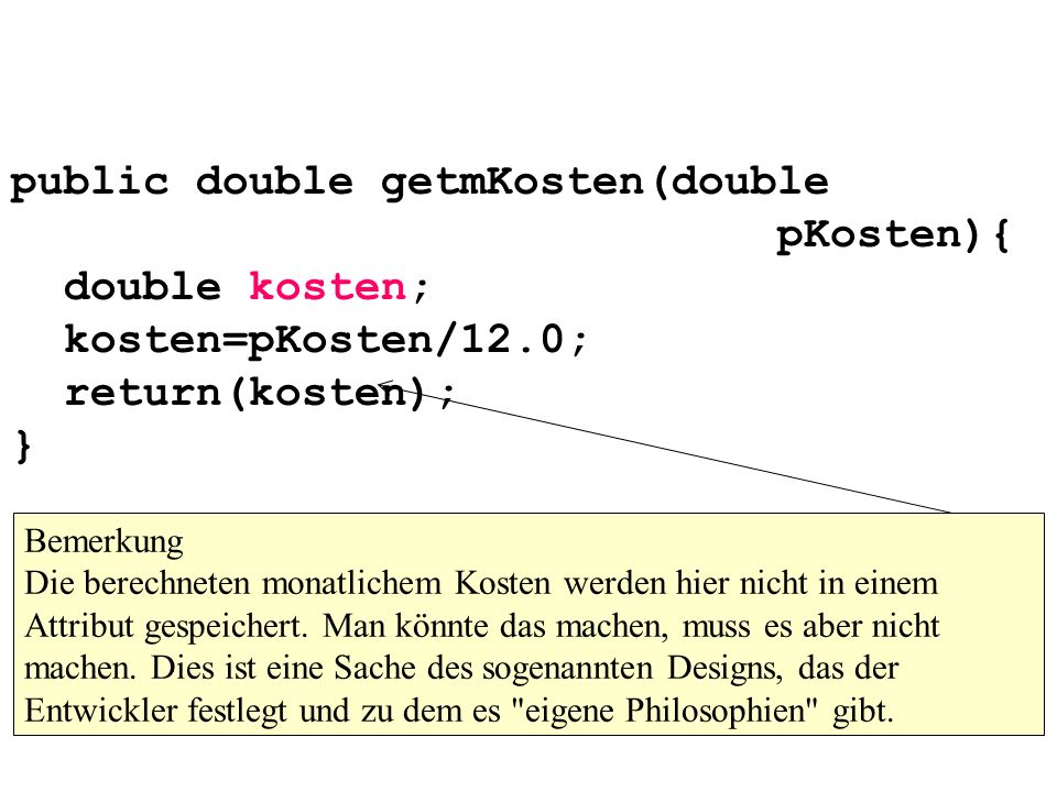 public double getmKosten(double pKosten){ double kosten; kosten=pKosten/12.0; return(kosten); }