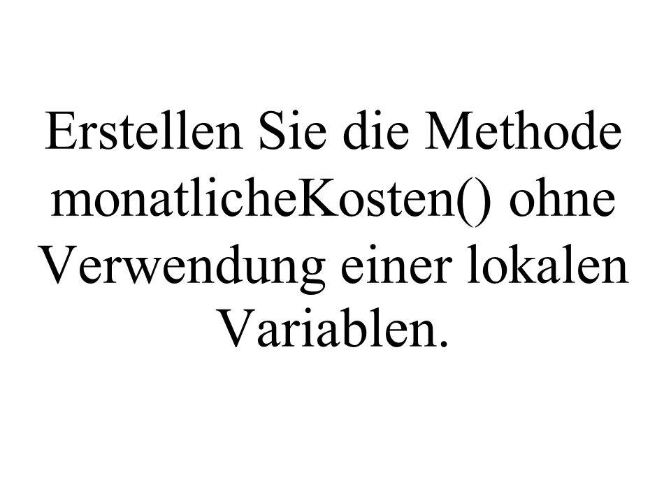 Erstellen Sie die Methode monatlicheKosten() ohne Verwendung einer lokalen Variablen.