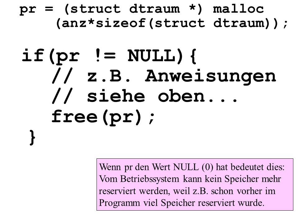 // z.B. Anweisungen // siehe oben... free(pr); } if(pr != NULL){