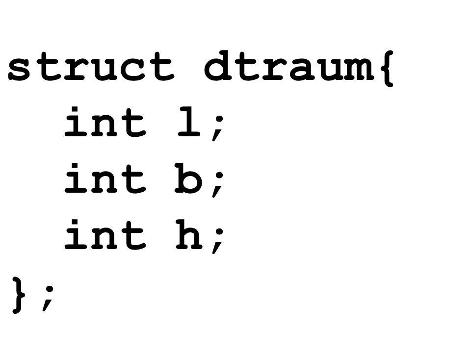 struct dtraum{ int l; int b; int h; };