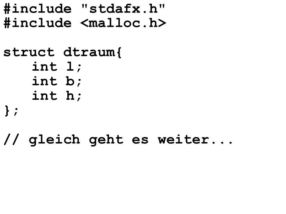 #include stdafx.h #include <malloc.h> struct dtraum{ int l; int b; int h; }; // gleich geht es weiter...