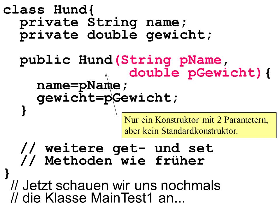 private double gewicht; public Hund(String pName, double pGewicht){