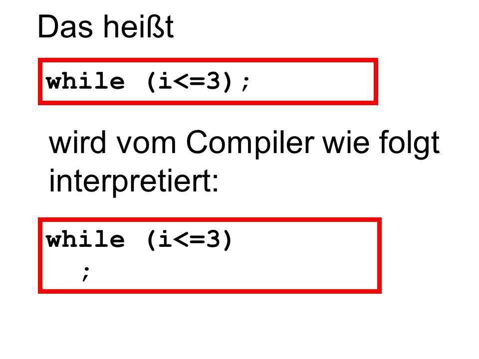 wird vom Compiler wie folgt interpretiert: