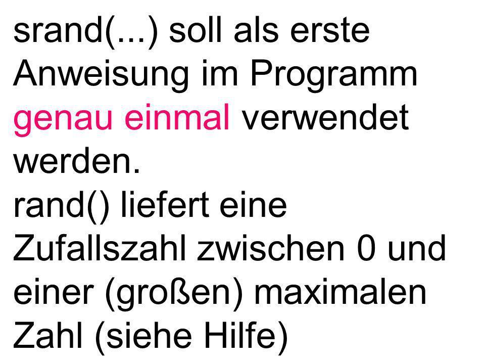 srand(...) soll als erste Anweisung im Programm genau einmal verwendet werden.