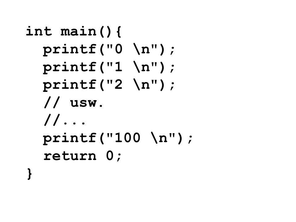 int main(){ printf( 0 \n ); printf( 1 \n ); printf( 2 \n ); // usw. //