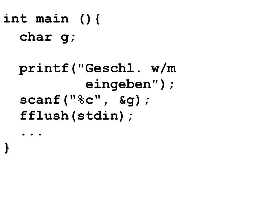int main (){ char g; printf( Geschl. w/m eingeben ); scanf( %c , &g);