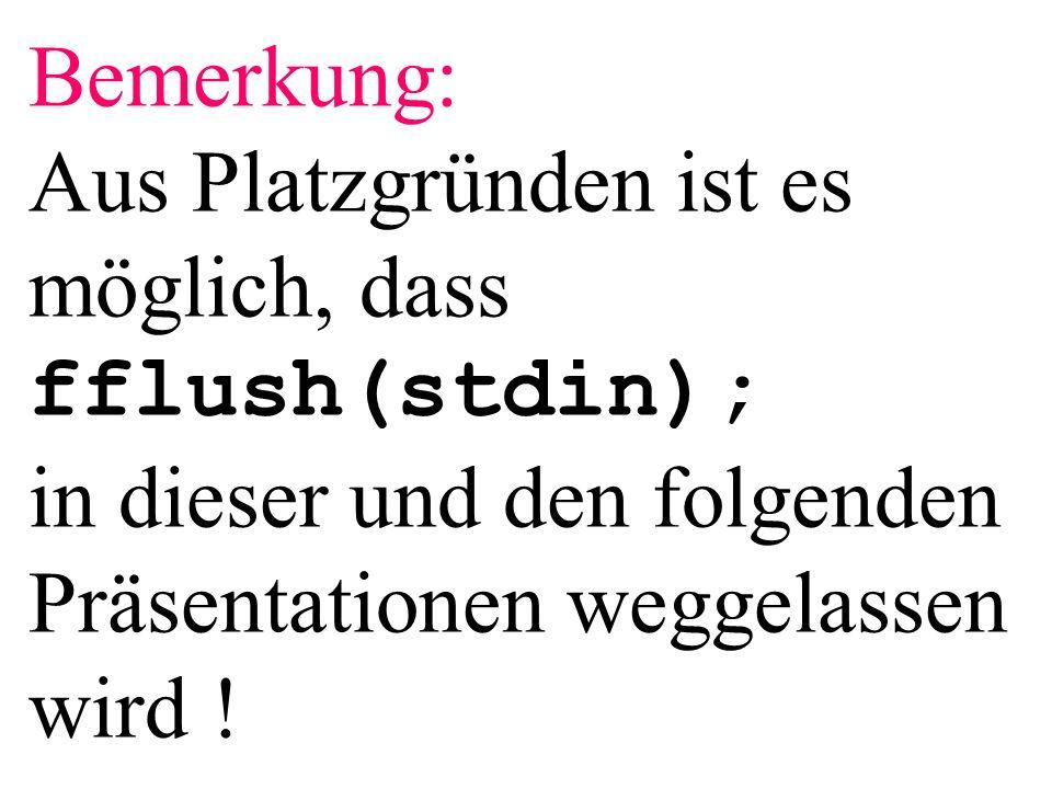 Bemerkung: Aus Platzgründen ist es möglich, dass fflush(stdin); in dieser und den folgenden Präsentationen weggelassen wird !