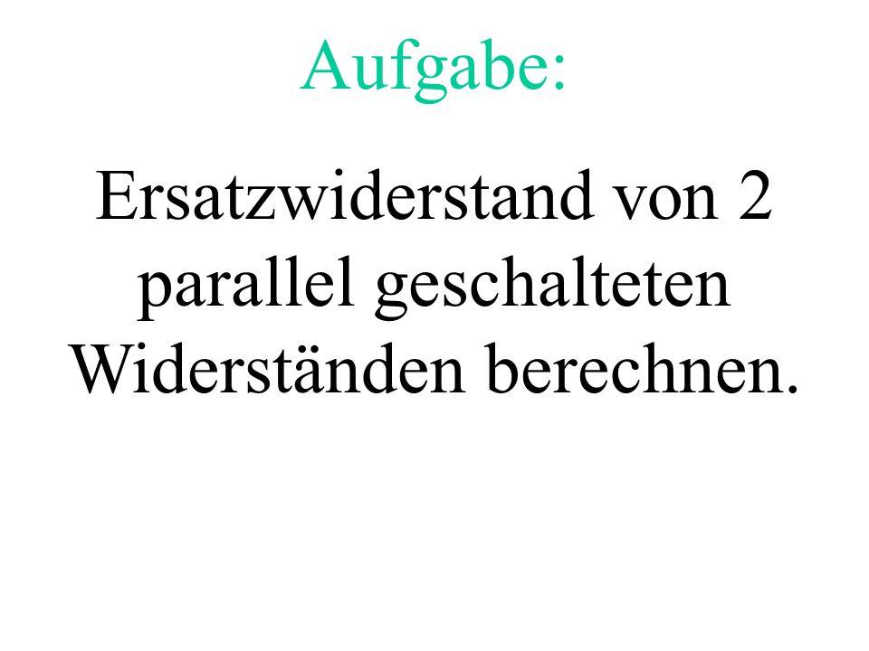 Ersatzwiderstand von 2 parallel geschalteten Widerständen berechnen.