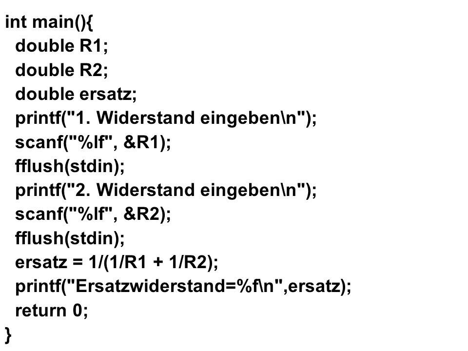 printf( 1. Widerstand eingeben\n ); scanf( %lf , &R1); fflush(stdin);