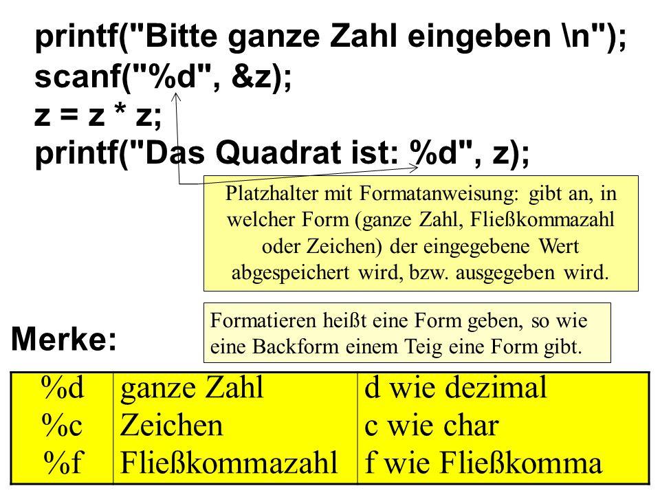 printf( Bitte ganze Zahl eingeben \n ); scanf( %d , &z); z = z * z;
