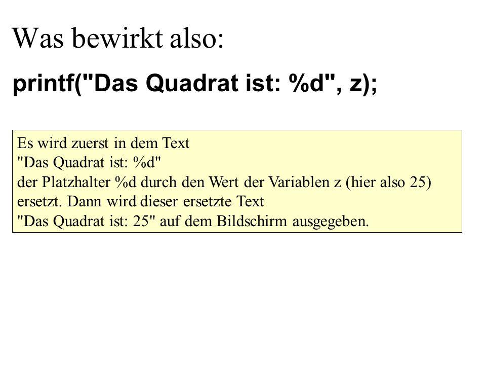 Was bewirkt also: printf( Das Quadrat ist: %d , z);