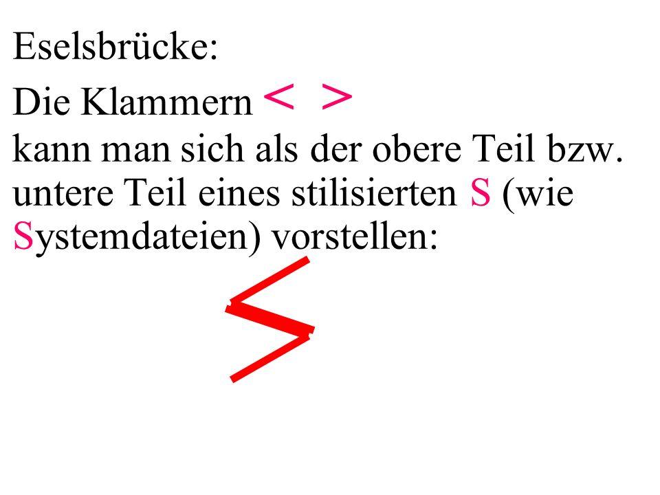 Eselsbrücke: Die Klammern < > kann man sich als der obere Teil bzw. untere Teil eines stilisierten S (wie Systemdateien) vorstellen: