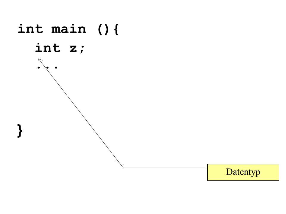 int main (){ int z; ... } Weiter mit PP. Datentyp