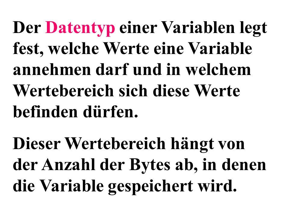 Der Datentyp einer Variablen legt fest, welche Werte eine Variable annehmen darf und in welchem Wertebereich sich diese Werte befinden dürfen.
