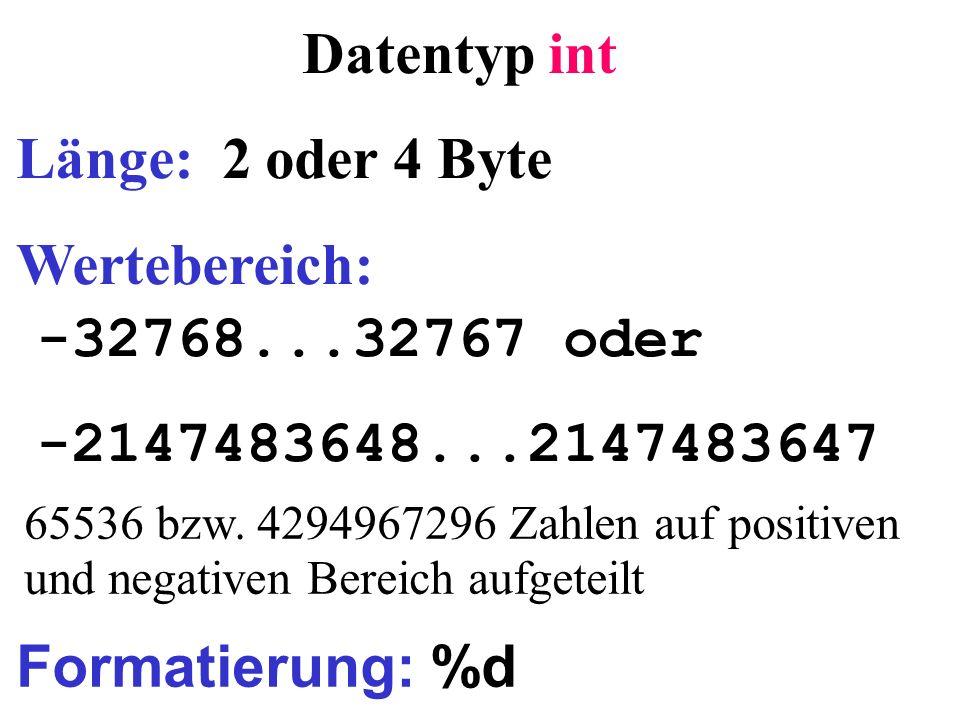 Datentyp int Länge: 2 oder 4 Byte Wertebereich: -32768...32767 oder