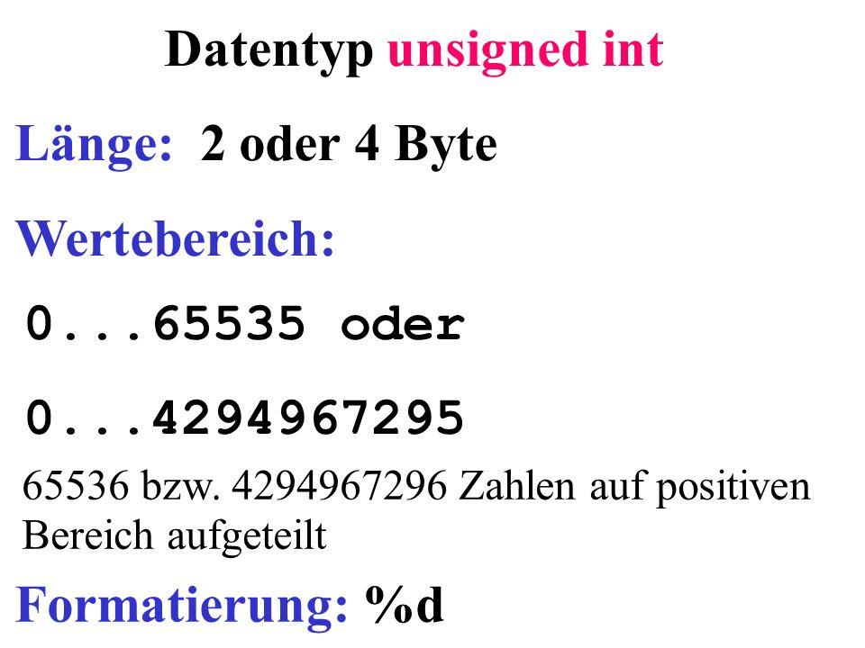 Datentyp unsigned int Länge: 2 oder 4 Byte Wertebereich: