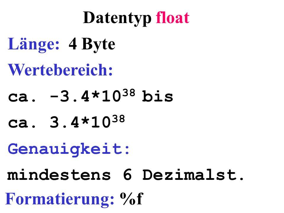 Datentyp float Länge: 4 Byte Wertebereich: ca. -3.4*1038 bis
