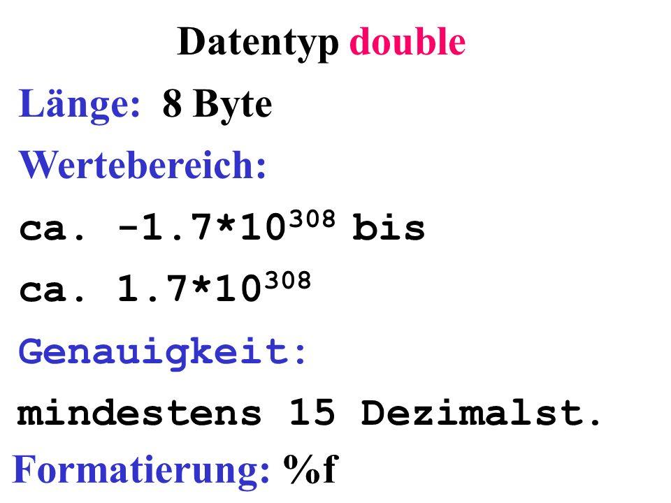 Datentyp double Länge: 8 Byte Wertebereich: ca. -1.7*10308 bis