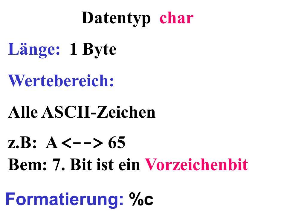 z.B: A <--> 65 Bem: 7. Bit ist ein Vorzeichenbit
