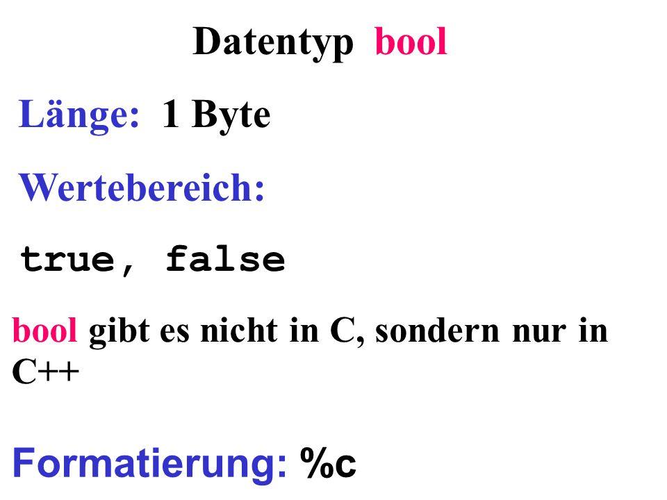 Datentyp bool Länge: 1 Byte Wertebereich: true, false Formatierung: %c