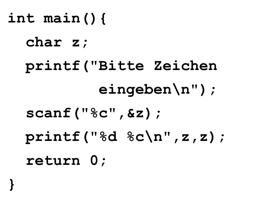 printf( %d %c\n ,z,z); return 0;