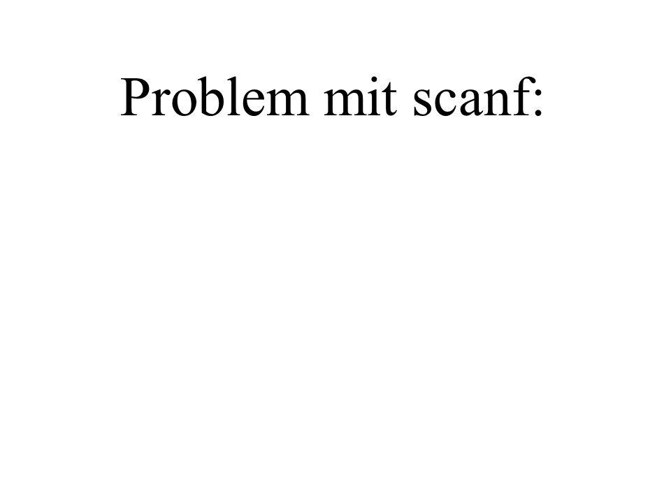 Problem mit scanf: Teilziel: Problematik von scanf verstehen.