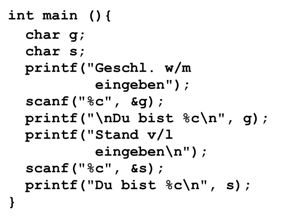 printf( \nDu bist %c\n , g); printf( Stand v/l eingeben\n );