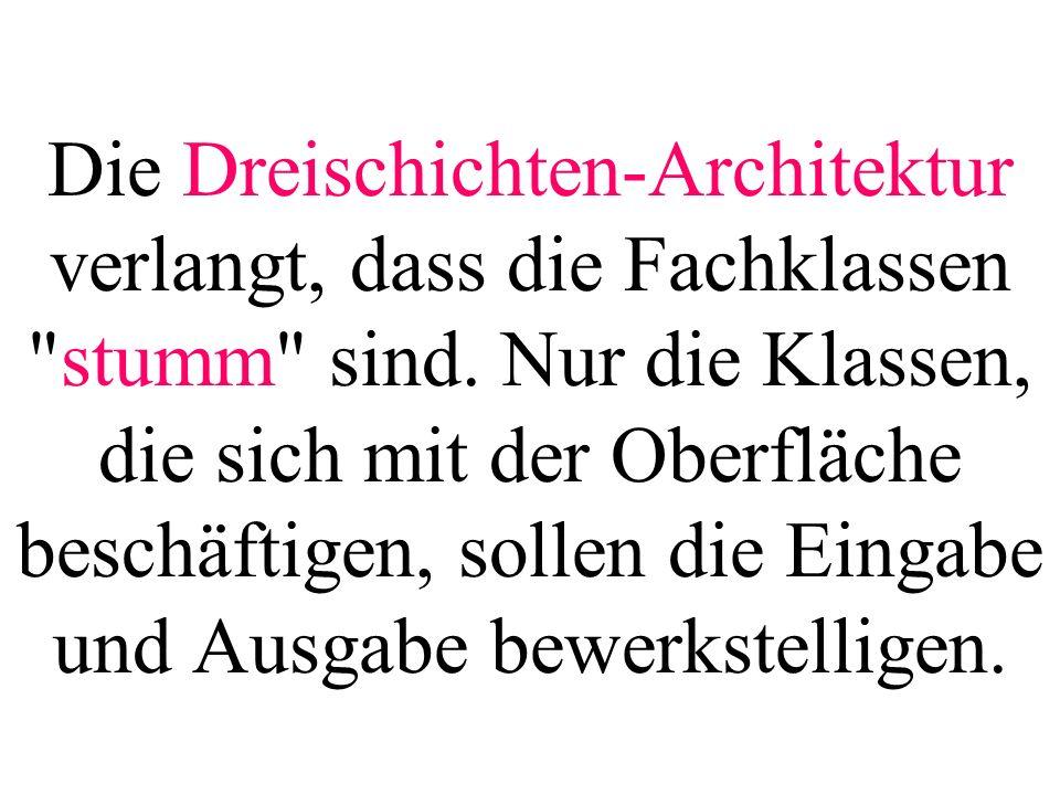 Die Dreischichten-Architektur verlangt, dass die Fachklassen stumm sind.