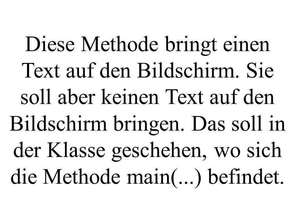 Diese Methode bringt einen Text auf den Bildschirm