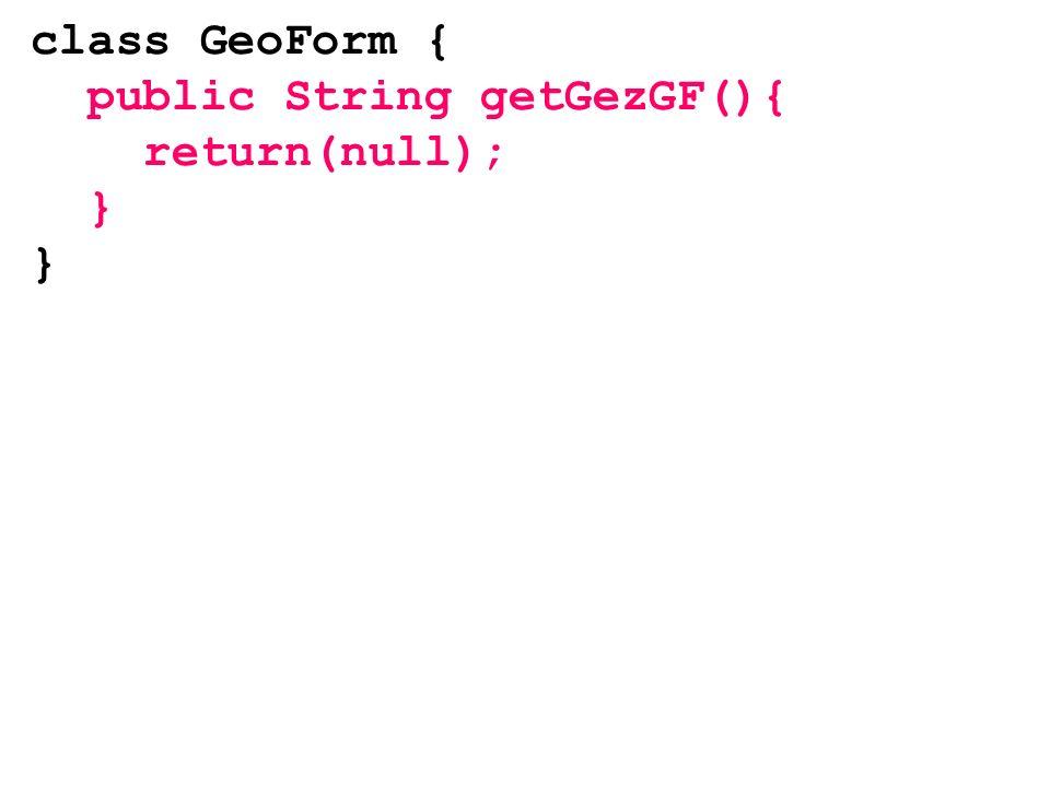 class GeoForm { public String getGezGF(){ return(null); }