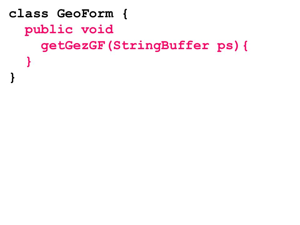class GeoForm { public void getGezGF(StringBuffer ps){ }