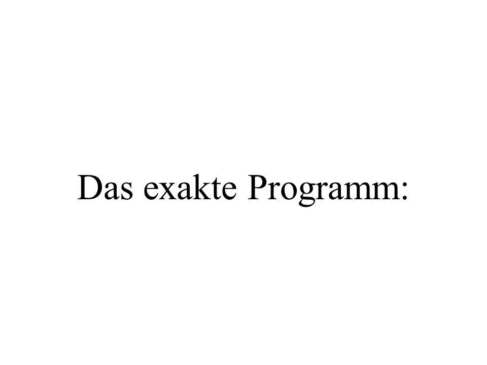Das exakte Programm:
