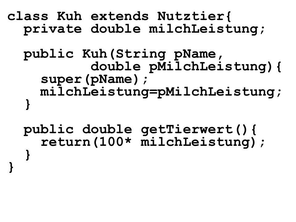 class Kuh extends Nutztier{