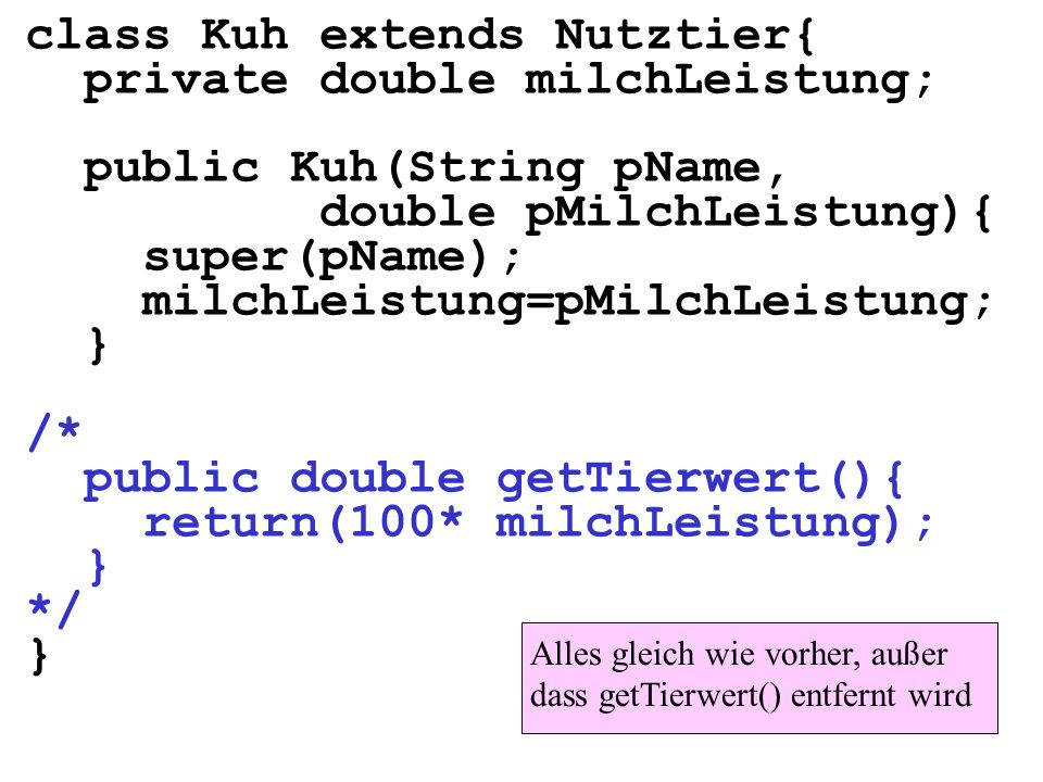 class Kuh extends Nutztier{ private double milchLeistung;