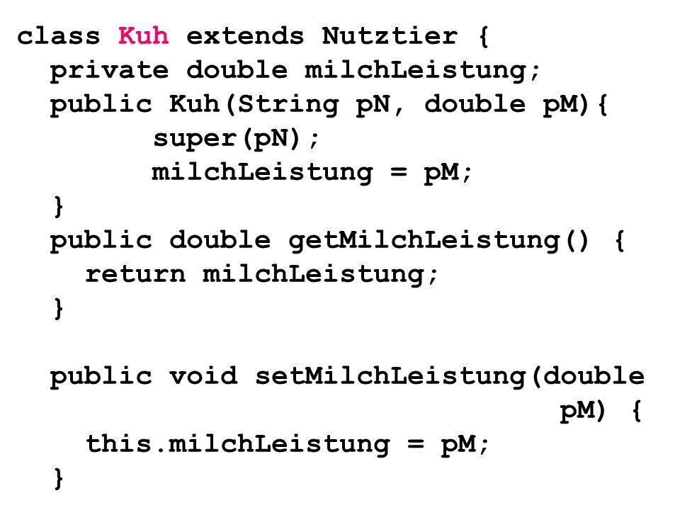 class Kuh extends Nutztier {