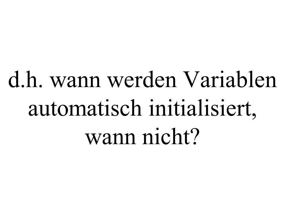 d.h. wann werden Variablen automatisch initialisiert, wann nicht