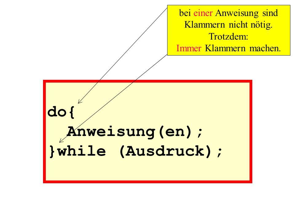 do{ Anweisung(en); }while (Ausdruck);