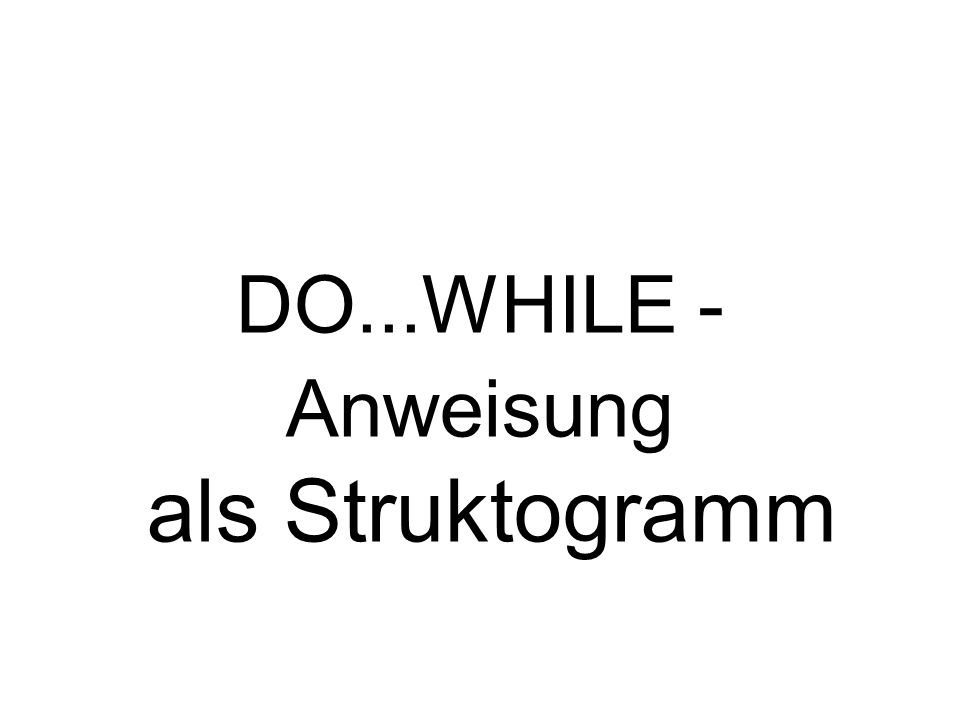 DO...WHILE - Anweisung als Struktogramm