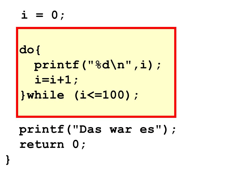 do{ printf( %d\n ,i); i=i+1; }while (i<=100);