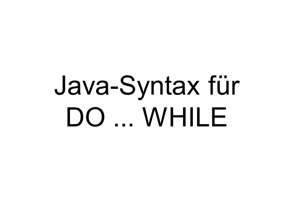 Java-Syntax für DO ... WHILE