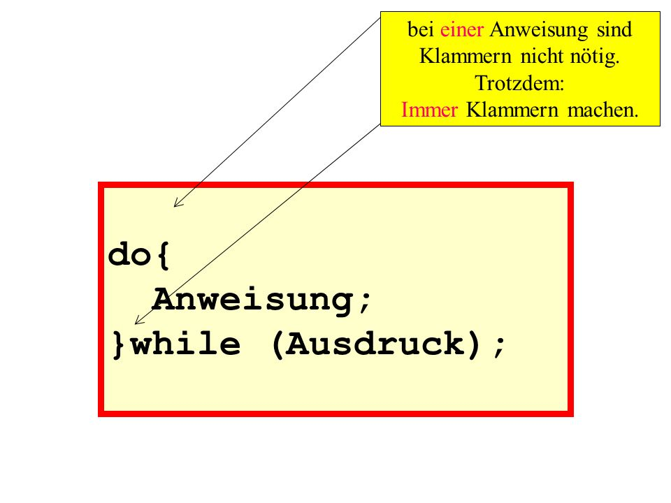 do{ Anweisung; }while (Ausdruck);