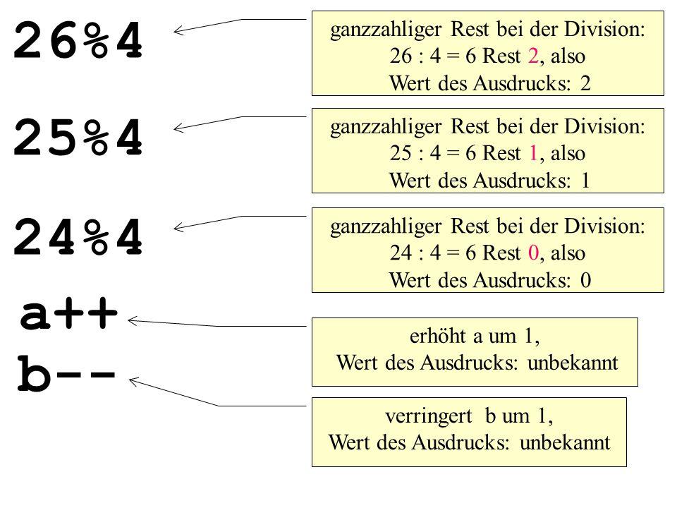 26%4 ganzzahliger Rest bei der Division: 26 : 4 = 6 Rest 2, also Wert des Ausdrucks: 2. 25%4.