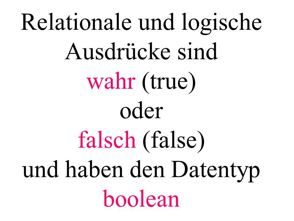 Relationale und logische Ausdrücke sind wahr (true) oder falsch (false) und haben den Datentyp boolean