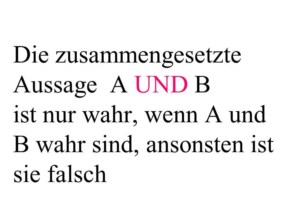 Die zusammengesetzte Aussage A UND B ist nur wahr, wenn A und B wahr sind, ansonsten ist sie falsch