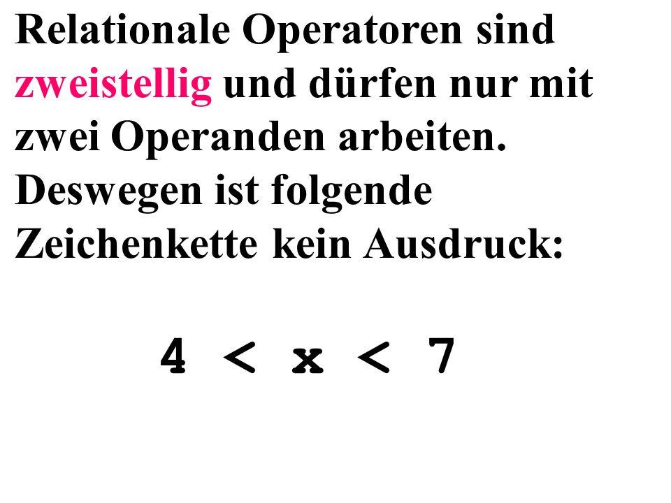 Relationale Operatoren sind zweistellig und dürfen nur mit zwei Operanden arbeiten. Deswegen ist folgende Zeichenkette kein Ausdruck: