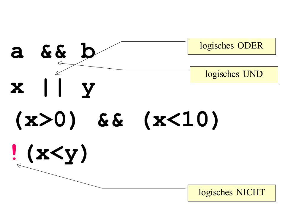 a && b x || y (x>0) && (x<10) !(x<y) logisches ODER