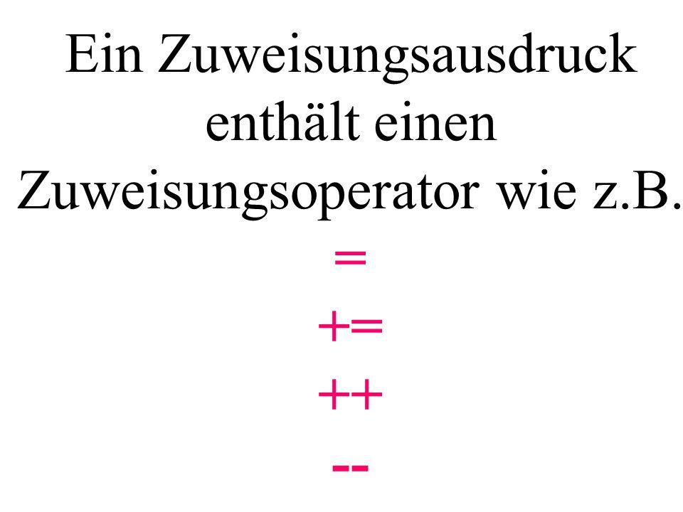 Ein Zuweisungsausdruck enthält einen Zuweisungsoperator wie z. B