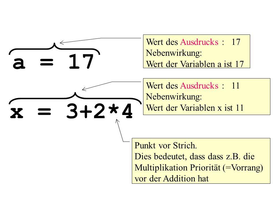 a = 17 x = 3+2*4 Wert des Ausdrucks : 17 Nebenwirkung: