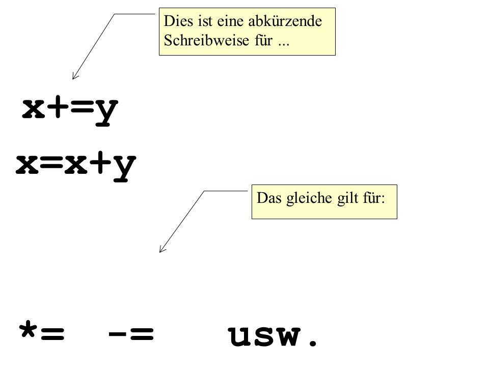 x+=y x=x+y *= -= usw. Dies ist eine abkürzende Schreibweise für ...