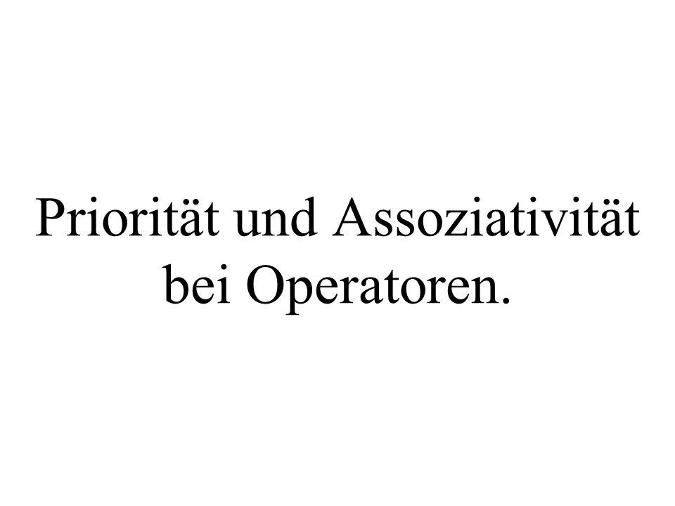 Priorität und Assoziativität bei Operatoren.